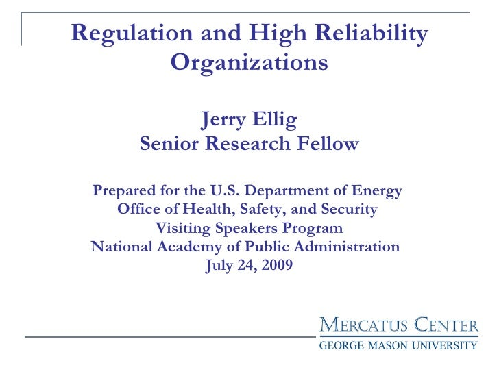 Regulation and High Reliability Organizations Jerry Ellig Senior Research Fellow Prepared for the U.S. Department of Energ...