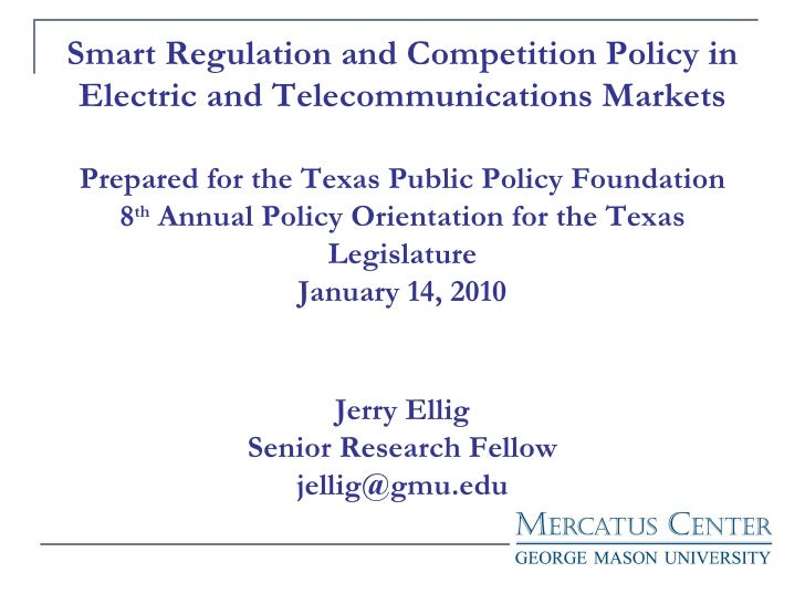 Smart Regulation and Competition Policy in Electric and Telecommunications Markets Prepared for the Texas Public Policy Fo...