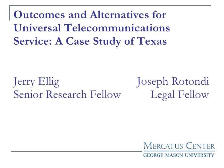 Outcomes and Alternatives for Universal Telecommunications Service: A Case Study of Texas Jerry Ellig   Joseph Rotondi Sen...