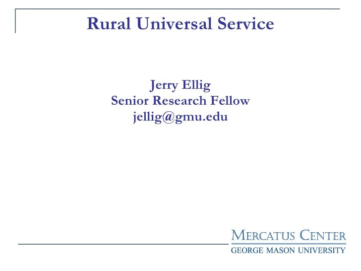 Rural Universal Service Jerry Ellig Senior Research Fellow [email_address]