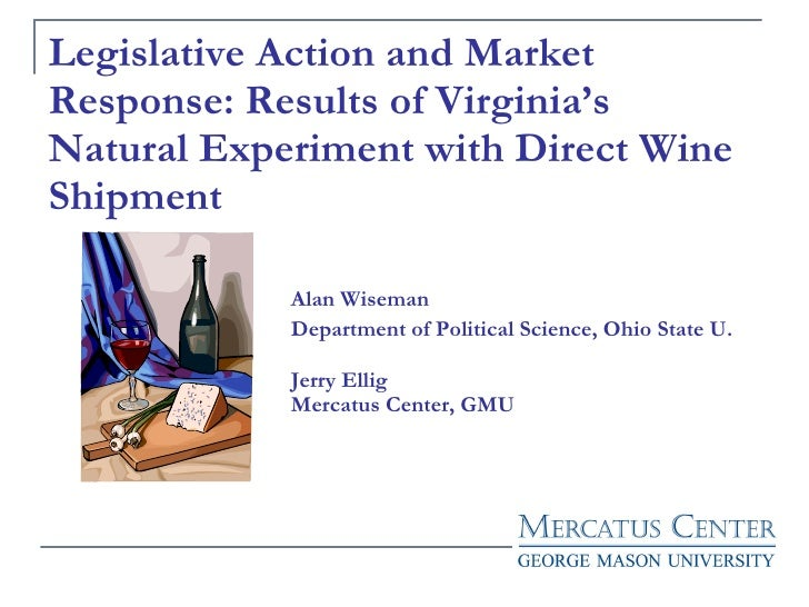 Legislative Action and Market Response: Results of Virginia's Natural Experiment with Direct Wine Shipment Alan Wiseman De...