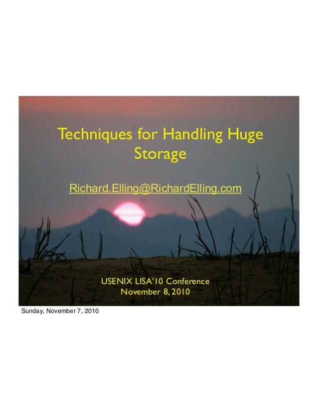 USENIX LISA10 November 7, 2010 Techniques for Handling Huge Storage Richard.Elling@RichardElling.com USENIX LISA'10 Confer...