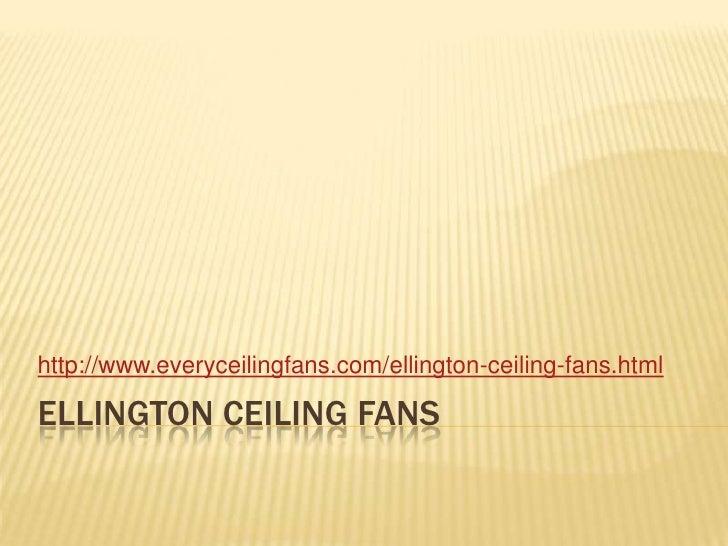 Ellington ceiling fans<br />http://www.everyceilingfans.com/ellington-ceiling-fans.html<br />