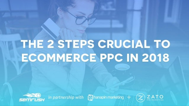 1 www.dublindesign.com The 2 Steps Crucial to Ecommerce PPC in 2018 HOSTED BY:
