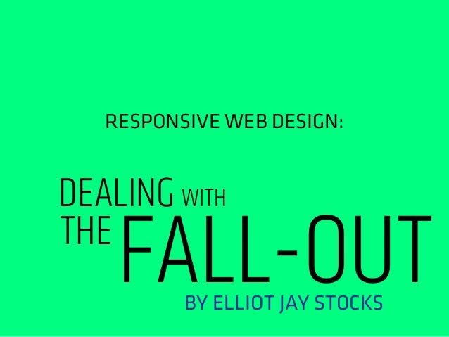 RESPONSIVE WEB DESIGN:DEALING WITHTHEFALL-OUTBY ELLIOT JAY STOCKS