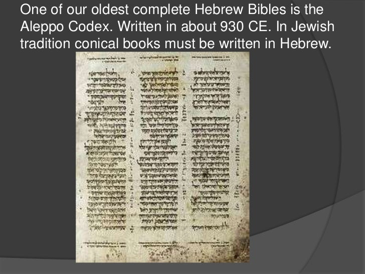 One of our oldest complete Hebrew Bibles is theAleppo Codex. Written in about 930 CE. In Jewishtradition conical books mus...