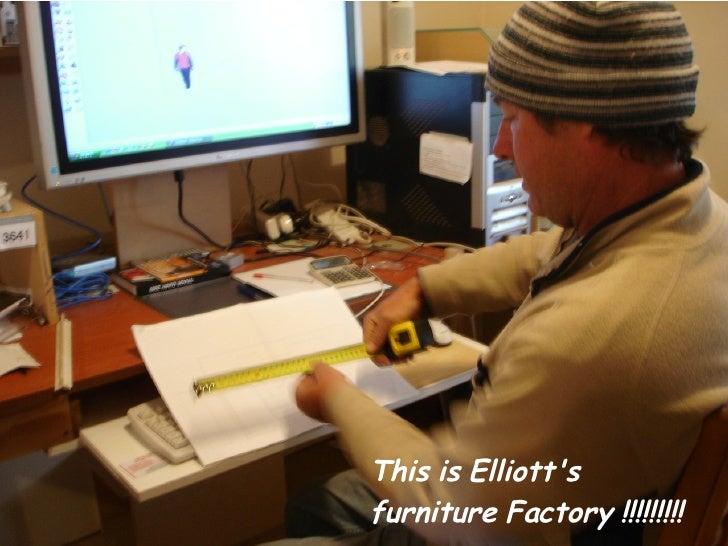 This is Elliott's furniture Factory !!!!!!!!!