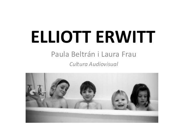 ELLIOTT ERWITT  Paula Beltrán i Laura Frau       Cultura Audiovisual