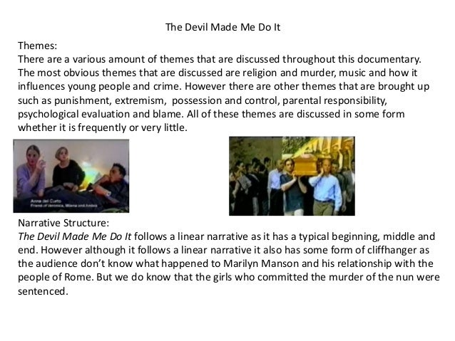 The Devil Made Me Do It Themes: There are a various amount of themes that are discussed throughout this documentary. The m...