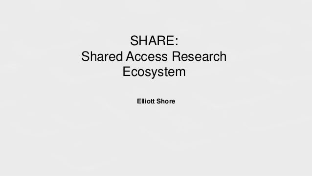 SHARE: Shared Access Research Ecosystem Elliott Shore
