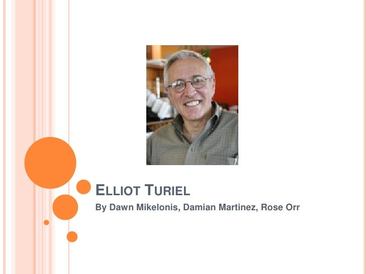 ELLIOT TURIEL By Dawn Mikelonis, Damian Martinez, Rose Orr