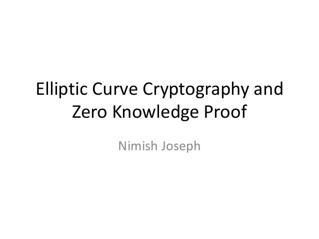 Elliptic Curve Cryptography and Zero Knowledge Proof Nimish Joseph