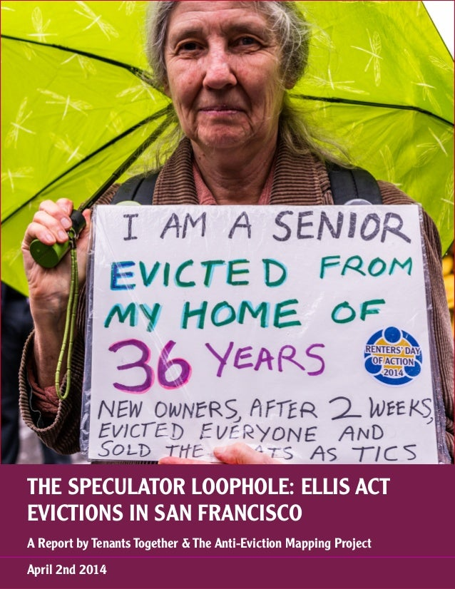 THE SPECULATOR LOOPHOLE: ELLIS ACT EVICTIONS IN SAN FRANCISCO A Report by Tenants Together & The Anti-Eviction Mapping Pro...