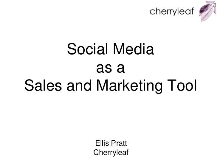 Social Media          as aSales and Marketing Tool         Ellis Pratt         Cherryleaf