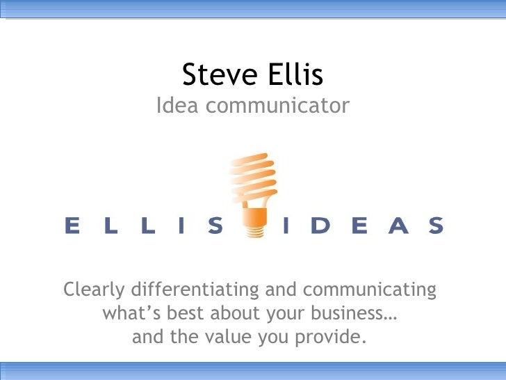 Steve Ellis          Idea communicatorClearly differentiating and communicating    what's best about your business…       ...