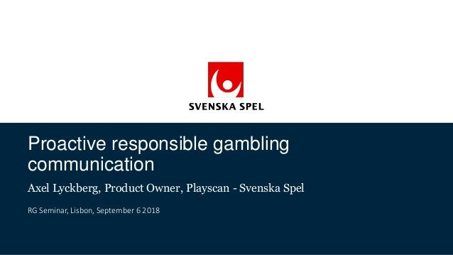 Proactive responsible gambling communication Axel Lyckberg, Product Owner, Playscan - Svenska Spel RG Seminar, Lisbon, Sep...