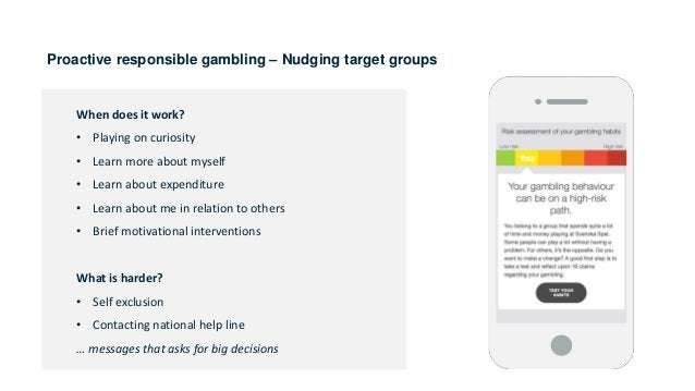 Proactive responsible gambling – Nudging target groups When does it work? • Playing on curiosity • Learn more about myself...