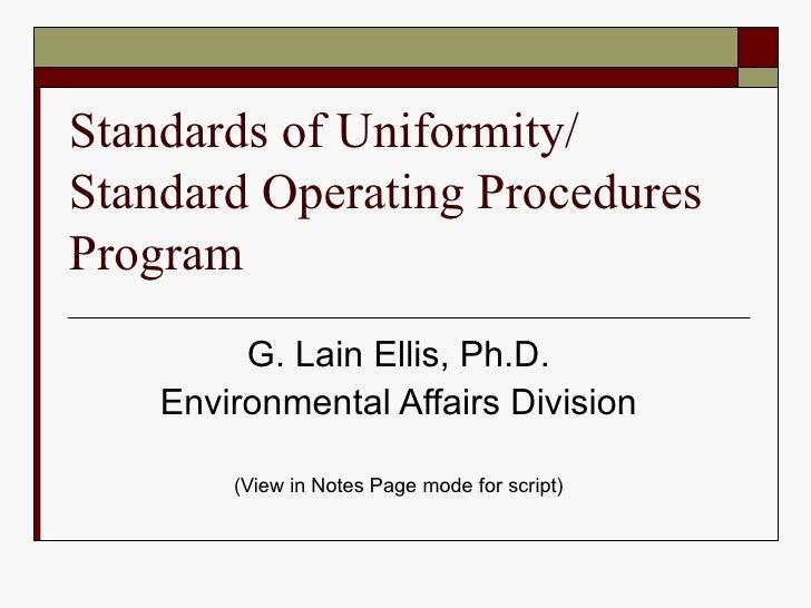 Standards of Uniformity/ Standard Operating Procedures Program G. Lain Ellis, Ph.D. Environmental Affairs Division (View i...
