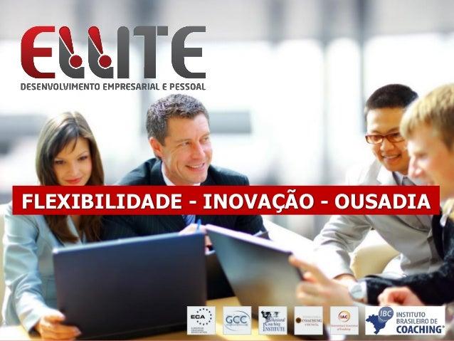 www.elliteconsultoria.com.br contato@elliteconsultoria.com.br (11) 4456 - 3709 FLEXIBILIDADE - INOVAÇÃO - OUSADIA