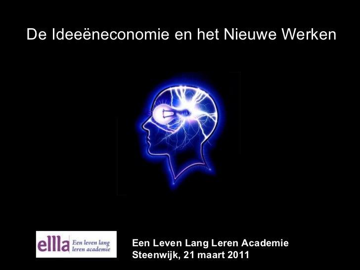De Ideeëneconomie en het Nieuwe Werken Een Leven Lang Leren Academie  Steenwijk, 21 maart 2011