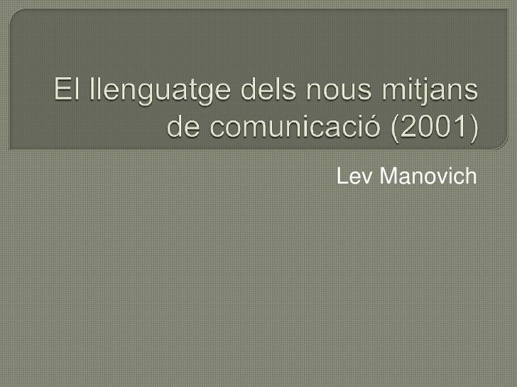 El llenguatge dels nous mitjans de comunicació (2001)<br />Lev Manovich<br />
