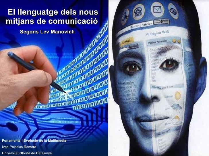 El llenguatge dels nous mitjans de comunicació Segons Lev Manovich Fonaments i Evolució de la Multimèdia Ivan Palacios Rom...
