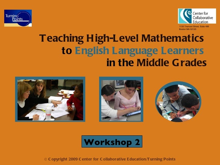 Teaching High-Level Mathematics   to  English Language Learners   in the  Middle Grades 1135 Tremont Street, Suite 490 Bos...