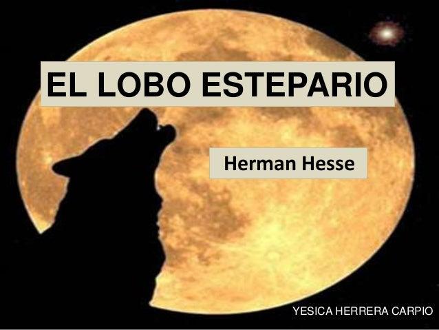 EL LOBO ESTEPARIO YESICA HERRERA CARPIO Herman Hesse