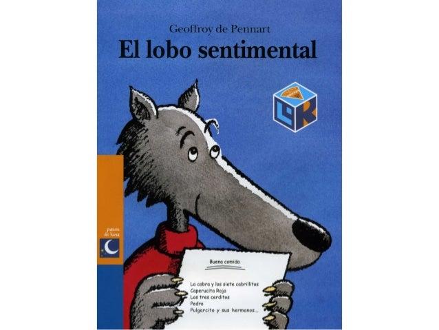 Geoffrey de Pennart  El lobo sentimental  Buena comida  _—; —í_ é___¿__—_  La cubra y los siete cubrillifas .  Caperucita ...