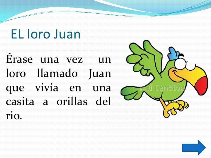 EL loro JuanÉrase una vez unloro llamado Juanque vivía en unacasita a orillas delrio.