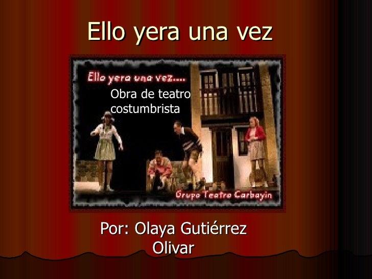 Ello yera una vez Por: Olaya Gutiérrez Olivar Obra de teatro costumbrista