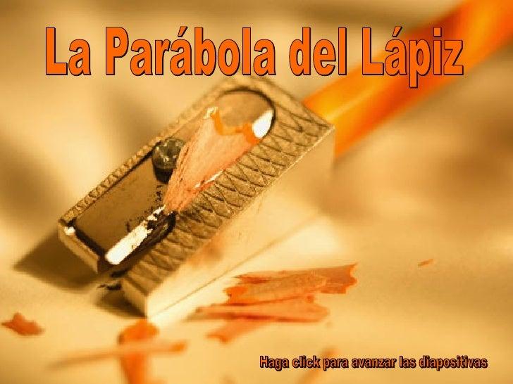 """La Parábola del Lápiz   En el principio, el Fabricante de Lápices le           habló al lápiz diciendo, """"Hay cinco cosas q..."""