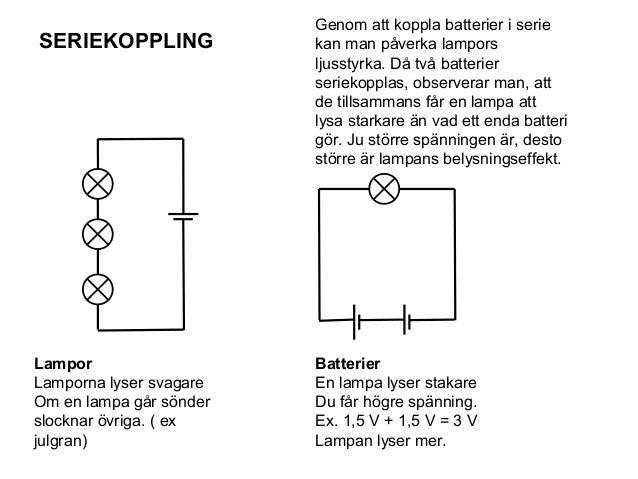 • Ju flera lampor det finns i en seriekoppling ,desto lägre spänning får varje lampa