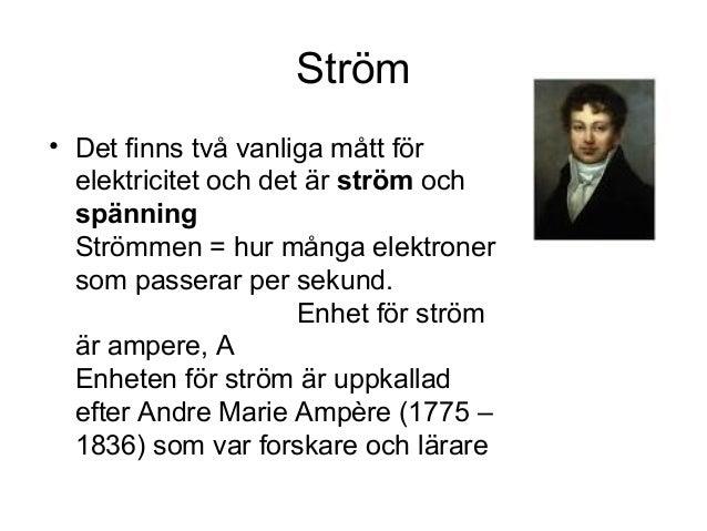 Ström • Det finns två vanliga mått för elektricitet och det är ström och spänning Strömmen = hur många elektroner som pass...
