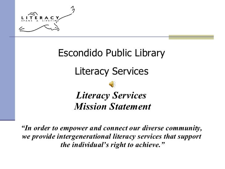 """Literacy Services  Mission Statement """" In order to empower and connect our diverse community,  we provide intergenerationa..."""