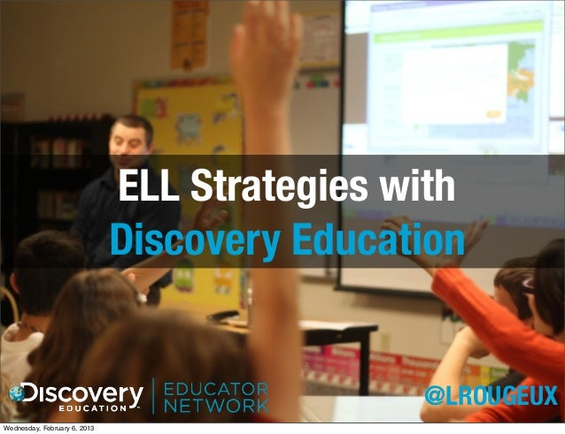 ELL Strategies with                              Discovery Education                                              @LROUGEU...