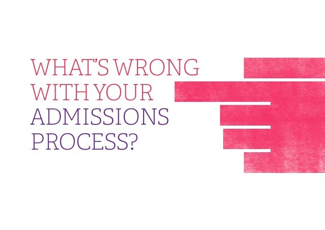 WHAT'S WRONG WITH YOUR ADMISSIONS PROCESS?