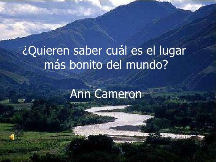 ¿Quieren saber cuál es el lugar  más bonito del mundo? Ann Cameron