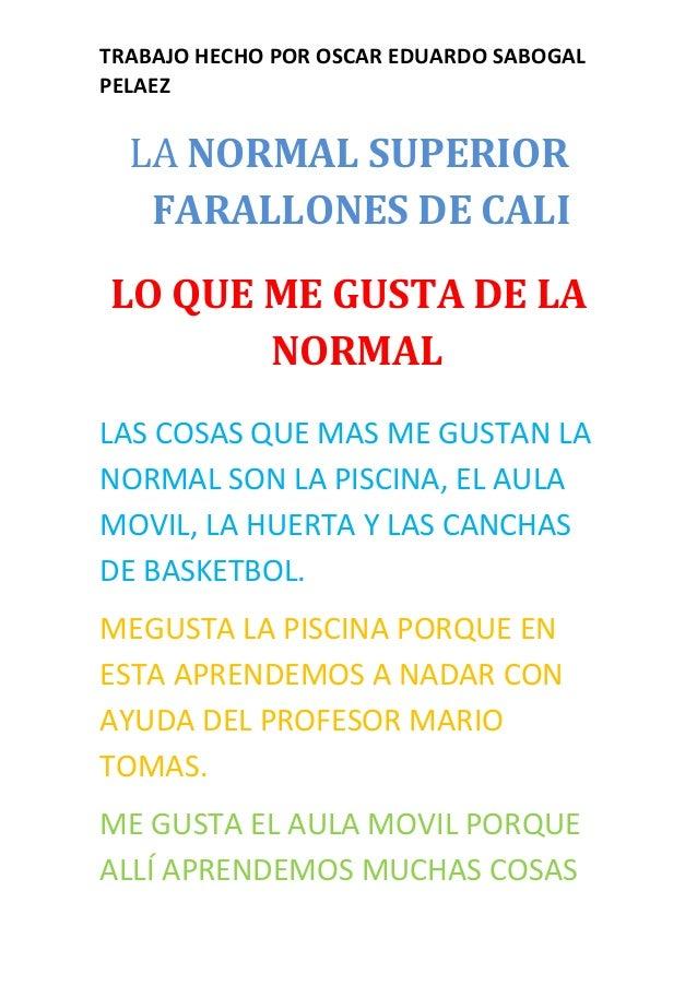TRABAJO HECHO POR OSCAR EDUARDO SABOGAL PELAEZ LA NORMAL SUPERIOR FARALLONES DE CALI LO QUE ME GUSTA DE LA NORMAL LAS COSA...
