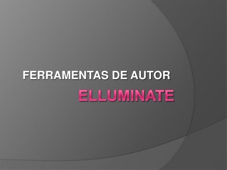 ELLUMINATE<br />FERRAMENTAS DE AUTOR <br />