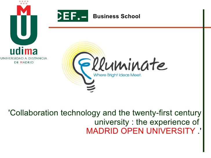 'Collaboration technology and the twenty-first century university : the experience of  MADRID OPEN UNIVERSITY  .' Business...
