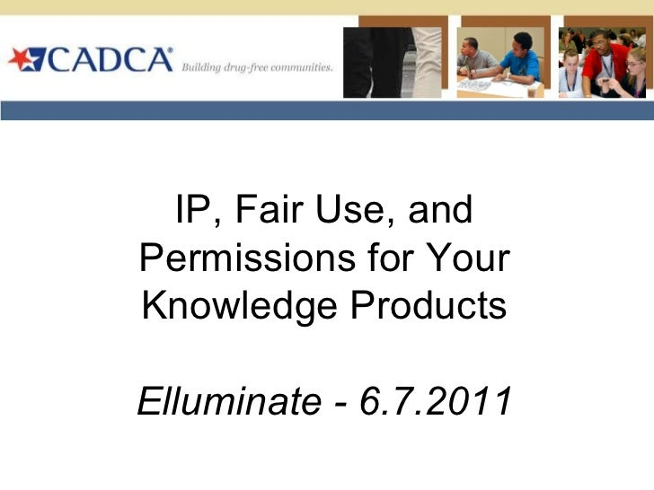 IP, Fair Use, and Permissions for Your Knowledge Products Elluminate - 6.7.2011
