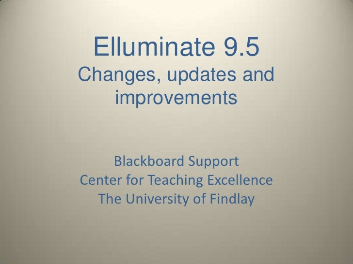Elluminate 9.5 Changes, updates and improvements<br />Blackboard SupportCenter for Teaching ExcellenceThe University of Fi...