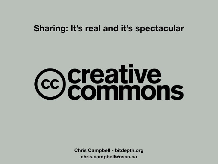 Sharing: It's real and it's spectacular               Chris Campbell - bitdepth.org             chris.campbell@nscc.ca