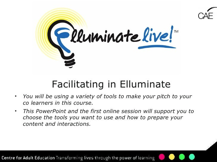 Facilitating in Elluminate <ul><li>You will be using a variety of tools to make your pitch to your co learners in this cou...