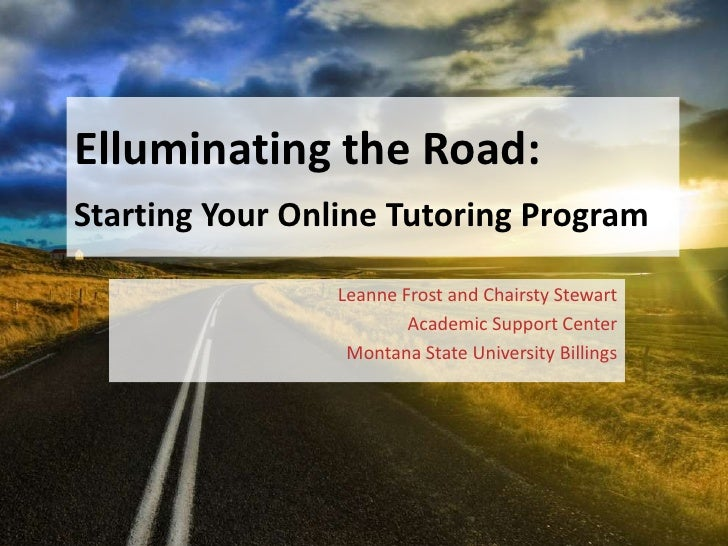 Elluminating the Road: Starting Your Online Tutoring Program<br />Leanne Frost and Chairsty Stewart<br />Academic Support ...