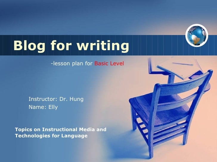 Blog for writing Topics on Instructional Media and Technologies for Language    -lesson plan for  Basic Level   Instructor...
