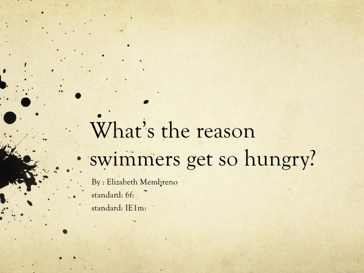 What's the reasonswimmers get so hungry?By : Elizabeth Membrenostandard: 6f:standard: IE1m: