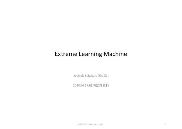 ExtremeLearningMachine Yoshiaki Sakakura (@a2ki) 2013.04.17.社内教育資料 1DENSOITLaboratory,INC.