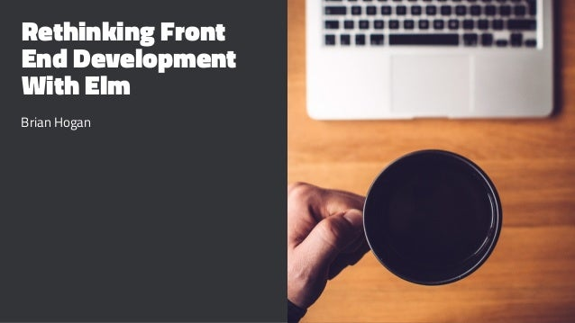 Rethinking Front End Development With Elm Brian Hogan